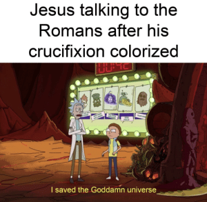 he saves: Jesus talking to the  Romans after his  crucifixion colorized  SUPER POWER  ALO&  TFLAY WELL  VFOWSE  ESPOSIY  TRAC O  NEVEE  VES UP  I saved the Goddamn universe he saves