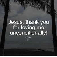 Jesus, Memes, and Thank You: Jesus, thank you  for loving me  unconditionally! Credit: @christian_worship