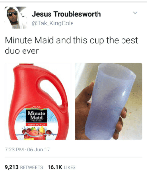 Jesus, Minute Maid, and Best: Jesus Troublesworth  @Tak KingCole  Minute Maid and this cup the best  duo ever  Minute  Maid  PREMIUM  FRUIT PUNCH  7:23 PM 06 Jun 17  9,213 RETWEETS 16.1K LIKES Thissa fact.