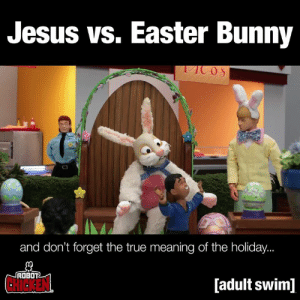 😇🆚🐰  Robot Chicken is available now on All 4 + don't miss Adult Swim Fridays on E4: Jesus vs. Easter Bunny  and don't forget the true meaning of the holiday.  ROBOT  CHICKEN  [adult swim] 😇🆚🐰  Robot Chicken is available now on All 4 + don't miss Adult Swim Fridays on E4
