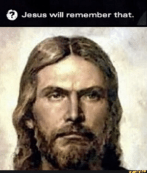 When you forget to take off the iFunny watermark: Jesus will remember that.  funny.  ce When you forget to take off the iFunny watermark