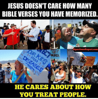 Amerate: JESUSDOESN'T CARE HOW MANY  BIBLE VERSES YOU HAVE MEMORIZED.  BipartisanReport.com  AMER CA Jurmped  THE,,,a FEMA  LAw  LEGAL  HE CARES ABOUT HOW  YOU TREAT PEOPLE.
