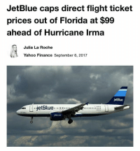 Finance, Funny, and Internet: JetBlue caps direct flight ticket  prices out of Florida at $99  ahead of Hurricane Irma  Julia La Roche  Yahoo Finance September 6, 2017  jetBlue Follow @tanksgoodnews immediately if you're looking for a break from the constant stream of negativity on the internet goodnewsonly