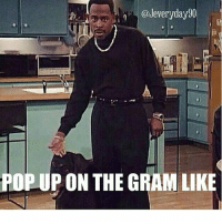 @Jeveryday90  POP UP ON THE GRAM LIKE You already know when I pop up shit is Lit! 🔥😎😁😂 Jeveryday90