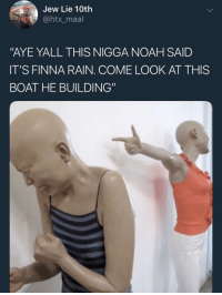 "Blackpeopletwitter, Noah, and Rain: Jew Lie 10th  @htx_maal  ""AYE YALL THIS NIGGA NOAH SAID  IT'S FINNA RAIN. COME LOOK AT THIS  BOAT HE BUILDING"" The insults came in 2x2 (via /r/BlackPeopleTwitter)"