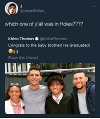Blackpeopletwitter, Smell, and Khleo Thomas: @JewellDillon_  which one of y'all was in Holes????  Khleo Thomas @KhleoThomas  Congrats to the baby brother! He Graduated!  Show this thread <p>It smell like onions in here? (via /r/BlackPeopleTwitter)</p>