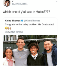 Funny, Khleo Thomas, and Holes: @JewellDillon_  which one of y'all was in Holes????  Khleo Thomas @KhleoThomas  Congrats to the baby brother! He Graduated!  Show this thread WILL THE REAL HECTOR ZERONI PLEASE STAND UP.