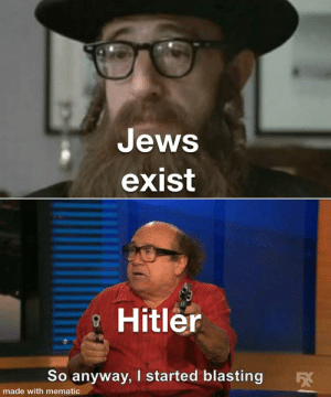 SpongeBob, Hitler, and Jews: Jews  exist  Hitler  So anyway, I started blasting  FX  made with mematic First post ( don't know if someone has made sum like this )