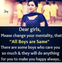 """Memes, 🤖, and Dear Girls: Jey  Dear girls,  Please change your mentality, that  """"All Boys are Same""""  There are some boys who care you  so much & they will do anything  for you to make you happy always.."""