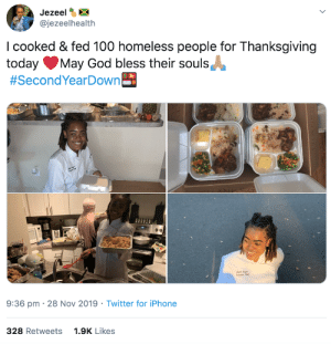 Looking out for the homeless: Jezeel  @jezeelhealth  I cooked & fed 100 homeless people for Thanksgiving  today  #SecondYearDown  May God bless their souls  9:36 pm 28 Nov 2019 Twitter for iPhone  328 Retweets  1.9K Likes Looking out for the homeless