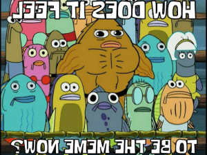 Are you feeling it now mr krabs?: JFT 2300WOH  0)  WOW EMEMHT 0T Are you feeling it now mr krabs?