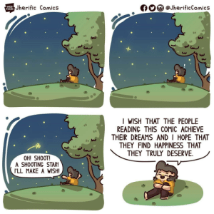 Star, Dreams, and Happiness: Jherific Comics  @JherificComics  WEB  f  TOON  I WISH THAT THE PEOPLE  READING THIS COMIC ACHIEVE  THEIR DREAMS AND I HOPE THAT  THEY FIND HAPPINESS THAT  THEY TRULY DESERVE  OH! SHOOT!  A SHOOTING STAR!  I'LL MAKE A WISH! You deserve it :)
