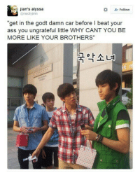 """Ass, Car, and Brothers: jian's alyssa  @macityjimin  +Follow  """"get in the godt damn car before beat your  ass you ungrateful little WHY CANT YOU BE  MORE LIKE YOUR BROTHERS""""  국악소녀 Tag yourself, I am Vernon"""