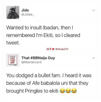 😂😂💔 Ekiti people defend yourselves 🙆🏽 🔸Follow us on 📸 Instagram: @KraksTV | @KraksHQ | @KraksRadio 🔁 Twitter: @KraksTV 👻 Snapchat: @KraksTV 🌀Facebook: KraksTV | KraksHQ 🔴 YouTube: KraksHQ: Jide  @Jidee  Wanted to insult Ibadan, then I  remembered I'm Ekiti, so cleared  tweet.  Of KraksTV  MASINUNI  That #BBNaija Guy  THAT  TECH  @Mast arcard  You dodged a bullet fam. heard it was  because of Afe babalola uni that they  brought Pringles to ekiti  4 😂😂💔 Ekiti people defend yourselves 🙆🏽 🔸Follow us on 📸 Instagram: @KraksTV | @KraksHQ | @KraksRadio 🔁 Twitter: @KraksTV 👻 Snapchat: @KraksTV 🌀Facebook: KraksTV | KraksHQ 🔴 YouTube: KraksHQ