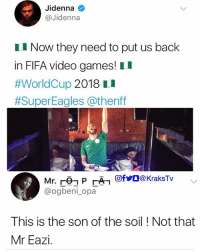 Fifa, Jidenna, and Memes: Jidenna  @Jidenna  I Now they need to put us back  in FIFA video games! II  #WorldCup 2018 U  #SuperEagles @thenff  Mr.re-P「幻回fyO@kraksTv  @ogbeni_opa  This is the son of the soil ! Not that  Mr Eazi 😂😂😂 KraksHQ