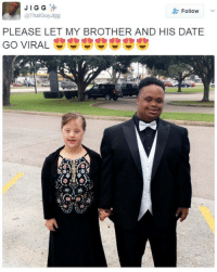 He is looking handsome and she looks beautiful! Hope they had a great time!!: JIGG  Follow  @ThatGuy Jigg  PLEASE LET MY BROTHER AND HIS DATE  GO VIRAL He is looking handsome and she looks beautiful! Hope they had a great time!!