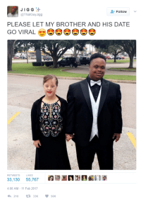 Blackpeopletwitter, Date, and Wholesome: JIGG  @ThatGuy Jigg  FollowV  PLEASE LET MY BROTHER AND HIS DATE  GO VIRAL  RETWEETS L  33,130 55,767NA  4:00 AM - 11 Feb 2017  わ210  t3 33K  ·56K <p>Wholesome BPT (via /r/BlackPeopleTwitter)</p>