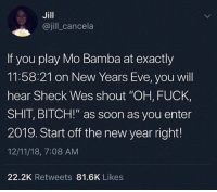 "Bitch, Funny, and Girls: Jill  @jill_cancela  If you play Mo Bamba at exactly  11:58:21 on New Years Eve, you will  hear Sheck Wes shout ""OH, FUCK,  SHIT, BITCH!"" as soon as you enter  2019. Start off the new year right!  12/11/18, 7:08 AM  22.2K Retweets 81.6K Likes White girls are all clones, they all the same, they all do the same shit @larnite • ➫➫➫ Follow @Staggering for more funny posts daily!"