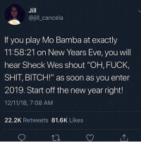 "Bitch, New Year's, and Shit: Jill  @jill cancela  If you play Mo Bamba at exactly  11:58:21 on New Years Eve, you will  hear Sheck Wes shout ""OH, FUCK,  SHIT, BITCH!"" as soon as you enter  2019. Start off the new year right!  12/11/18, 7:08 AM  22.2K Retweets 81.6K Likes 2018 was just 2 days ago I swear"