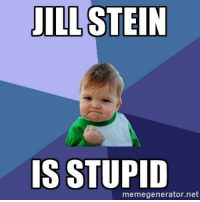 Jill: JILL STEIN  IS STUPID  memegenerator.net