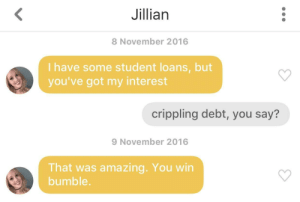 shes in a wheelchair: Jillian  8 November 2016  I have some student loans, but  you've got my interest  crippling debt, you say?  9 November 2016  That was amazing. You wirn  bumble. shes in a wheelchair