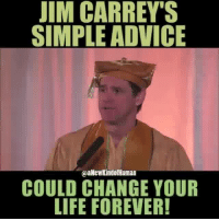 Advice, Jim Carrey, and Life: JIM CARREY'S  SIMPLE ADVICE  GaalNewKindofHuman  COULD CHANGE YOUR  LIFE FOREVER!