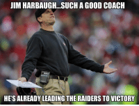 Great job Jim...  NFL Memes: JIM HARBAUGH. SUCH A GOOD COACH  Telex.  MEMES  @NFL  HESALREADY LEADING THE RAIDERS TO VICTORY Great job Jim...  NFL Memes