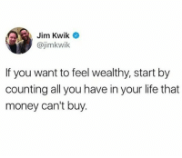 You'll realize you're richer than you think. ❤️ family friends culture traditions food health: Jim Kwik  @jimkwik  If you want to feel wealthy, start by  counting all you have in your life that  money can't buy. You'll realize you're richer than you think. ❤️ family friends culture traditions food health