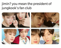 Mean, Bts, and President: jimin? you mean the president of  jungkook's fan clulb #BTS 🐾