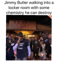 Basketball, Jimmy Butler, and Nba: Jimmy Butler walking into a  locker room with some  chemistry he can destroy  0  DENT  ATING  APPEN Smh 😂 (Via ‪sreekyshooter‬-Twitter)