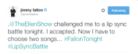 Jimmy Fallon, Songs, and Accepted: jimmy fallon  @jimmyfallon  Following  .@TheEllenShow challenged me to a lip sync  battle tonight. I accepted. Now I have to  choose two songs #FallonTonight  # LipSync Battle <h2><b>What songs should Jimmy choose!?</b></h2>