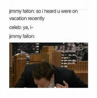 Jimmy Fallon, Vacation, and Black Twitter: jimmy fallon: so i heard u were on  vacation recently  celeb: ya, i-  jimmy fallon: ngl this is me sometimes