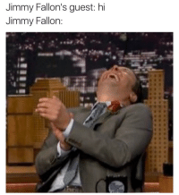 Jimmy Fallon: Jimmy Fallon's guest: hi  Jimmy Fallon