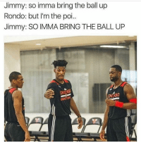 Nba, Poi, and Rondo: Jimmy: so imma bring the ball up  Rondo: but I'm the poi.  Jimmy: SO IMMA BRING THE BALL UP  BASKETBAL Meanwhile in Chicago.. 😭😂