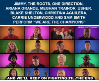 "Ariana Grande, Music, and One Direction: JIMMY, THE ROOTS, ONE DIRECTION  ARIANA GRANDE, MEGHAN TRAINOR, USHER,  BLAKE SHELTON, CHRISTINA AGUILERA,  CARRIE UNDERWOOD AND SAM SMITH  PERFORM ""WE ARE THE CHAMPIONS""   #FALLONTONIGHT  AND WE'LL KEEP ON FIGHTING TIL THE END <p><a href=""https://www.youtube.com/watch?v=KHHqPTQDIlo"" target=""_blank""><b>Jimmy, The Roots, and music superstars sing &ldquo;We Are the Champions&rdquo; a cappella</b></a><br/></p>"