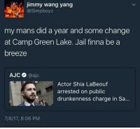 Blackpeopletwitter, Jail, and Shia LaBeouf: Jimmy wang yang  @Simpboyz  my mans did a year and some change  at Camp Green Lake. Jail finna be a  breeze  АЈС Ф @ajc  Actor Shia LaBeouf  arrested on public  drunkenness charge in Sa..  7/8/17, 8:06 PM <p>Time to get that C A V E M A N prison tat (via /r/BlackPeopleTwitter)</p>