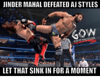 No words needed prowrestling professionalwrestling ajstyles jindermahal wwe wweraw wwefunny wwememes wwesuperstars wweuniversalchampionship wweuniverse wwewrestling wweworldheavyweightchampionship wwenetwork wwebacklash wrestle wrestler wrestling wrestlers wrestlingmemes worldwrestlingfederation worldwrestlingentertainment: JINDER MAHAL DEFEATED AJ STYLES  GON  LET THAT SINK IN FOR A MOMENT No words needed prowrestling professionalwrestling ajstyles jindermahal wwe wweraw wwefunny wwememes wwesuperstars wweuniversalchampionship wweuniverse wwewrestling wweworldheavyweightchampionship wwenetwork wwebacklash wrestle wrestler wrestling wrestlers wrestlingmemes worldwrestlingfederation worldwrestlingentertainment