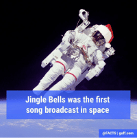 """Jingle Bells"" was the first song broadcast from space, in a Christmas-themed prank by Gemini 6 astronauts Tom Stafford and Wally Schirra. While in space on December 16, 1965, they sent this report to Mission Control: ""We have an object, looks like a satellite going from north to south, probably in polar orbit….The pilot of the command module is wearing a red suit..."" After a pause Schirra reported ""Stand by, he's trying to signal something."" Mission control was then treated to the first song broadcast in space, for Schirra and Stafford had smuggled a harmonica and string of sleigh bells onto the flight and whipped out a quick rendition of the holiday classic Jingle Bells.: Jingle Bells was the first  song broadcast in  space  @FACTS l guff com ""Jingle Bells"" was the first song broadcast from space, in a Christmas-themed prank by Gemini 6 astronauts Tom Stafford and Wally Schirra. While in space on December 16, 1965, they sent this report to Mission Control: ""We have an object, looks like a satellite going from north to south, probably in polar orbit….The pilot of the command module is wearing a red suit..."" After a pause Schirra reported ""Stand by, he's trying to signal something."" Mission control was then treated to the first song broadcast in space, for Schirra and Stafford had smuggled a harmonica and string of sleigh bells onto the flight and whipped out a quick rendition of the holiday classic Jingle Bells."