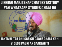 Memes, 🤖, and Car: JINNIAN MARJI SNAPCHATINSTASTORY  YAN WHATSAPP STORIES CHALA DO  Copyright  Troll Runjabi  bok.com  JANTANETAN OHI CAR CH GAANECHALAKE HI  VIDEOS PAUNIAN SAAREANTE The Truth has been Spoken :P   via Avninder Singh
