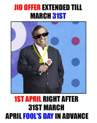 Memes, April Fools, and April Fools Day: JIO OFFER  EXTENDED TILL  MARCH 31ST  1ST APRIL RIGHT AFTER  31ST MARCH  APRIL FOOL'S DAY IN ADVANCE if you know what he has done, you are smart 😛
