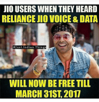 Memes, Voice, and Indian: JIOUSERS WHEN THEY HEARD  RELIANCE JIO VOICE & DATA  @Just. Indian Things  WILL NOW BE FREE TILL  MARCH 31ST 2017 Jio indianshit