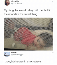 Butt, Funny, and Lasagna: Jizzy Ma  @LizaJizzon  My daughter loves to sleep with her butt in  the air and it's the cutest thing  vance  @vanceprigge  i thought she was in a microwave Crisp Lasagna