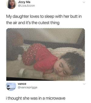 30 more minutes.. wait.. what? by KyloRenKardashian MORE MEMES: Jizzy Ma  @LizaJizzon  My daughter loves to sleep with her butt in  the air and it's the cutest thing  vance  @vanceprigge  i thought she was in a microwave 30 more minutes.. wait.. what? by KyloRenKardashian MORE MEMES