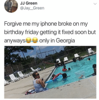 Birthday, Friday, and Iphone: JJ Green  @Jay_Green  Forgive me my iphone broke on my  birthday friday getting it fixed soon but  anywaysonly in Georgia 😂Can you spot it?