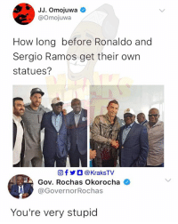 Definitely, Memes, and Nigeria: JJ. Omojuwa  @Omojuwa  How long before Ronaldo and  Sergio Ramos get their owrn  statues?  回f步0 @KraksTV  Gov. Rochas Okorocha  @GovernorRochas  You're very stupid Omojuwa is definitely not getting a statue 😭😭😭😂 . . KraksTV rochasokorocha jacobzuma ronaldo ramos omojuwa imo imostate nigeria governor