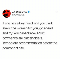 Thoughts on this 🤔 . . krakstv: JJ. Omojuwa  @Omojuwa  If she has a boyfriend and you think  she is the woman for you,go ahead  and try. You never know. Most  boyfriends are placeholders.  Temporary accommodation before the  permanent site. Thoughts on this 🤔 . . krakstv