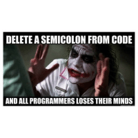 Programming ❤️. science math physics thermodynamics calculus mathematics technology structures software statics dynamics fluidmechanics heattransfer matlab cad computer programmer electronics electricity memes funny engineering quotes quote newton Einstein automotiveengineer cool mechanics  physics magnet: DELETE ASEMICOLON FROM CODE  AND ALL PROGRAMMERSLOSES THEIR MINDS Programming ❤️. science math physics thermodynamics calculus mathematics technology structures software statics dynamics fluidmechanics heattransfer matlab cad computer programmer electronics electricity memes funny engineering quotes quote newton Einstein automotiveengineer cool mechanics  physics magnet