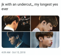 Bts, Yes, and Oct: jk with an undercut,, my longest yes  ever  4:09 AM Oct 15, 2018 #bts #jungkook
