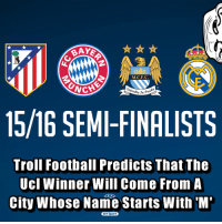Memes, 🤖, and Uci: JL  M.C.F.C  CH  15/16 SEMI-FINALISTS  Troll Football Predicts That The  UCI Winner Will Come From A  city whose Name starts with M'  BT Sport And our prediction will come true, mark my words 😜
