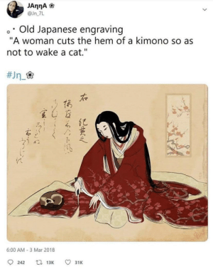 "History, Japanese, and Old: @Jn 7L  o. Old Japanese engraving  ""A woman cuts the hem of a kimono so as  not to wake a cat.""  た  夏4百  6:00 AM- 3 Mar 2018  242  13K  31K Wholesome history"